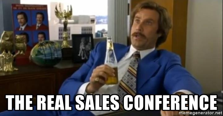 That escalated quickly-Ron Burgundy - The real sales conference