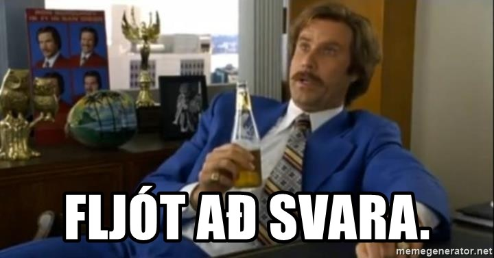 That escalated quickly-Ron Burgundy - Fljót að svara.