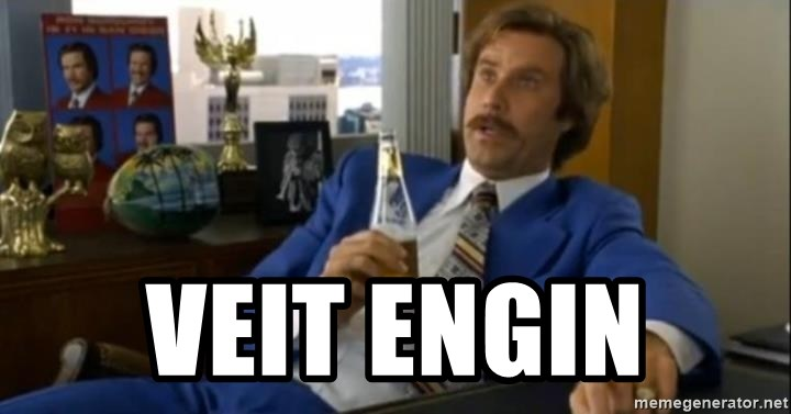 That escalated quickly-Ron Burgundy - veit engin