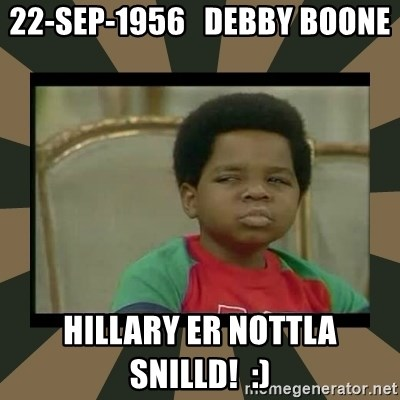 What you talkin' bout Willis  - 22-Sep-1956   Debby Boone  Hillary er nottla snilld!  :)