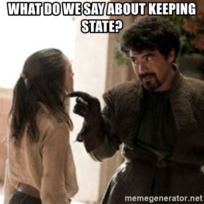Not today arya - What do we say about keeping state?
