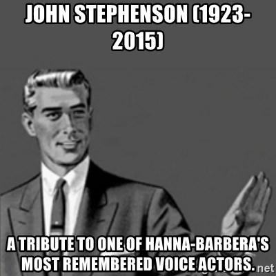 Correction Guy - John Stephenson (1923-2015)  A tribute to one of Hanna-Barbera's most remembered voice actors.