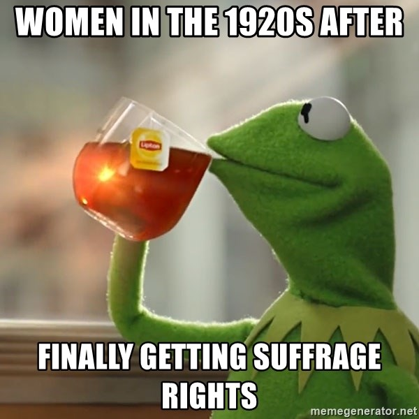 Kermit The Frog Drinking Tea - Women in the 1920s after Finally getting Suffrage rights