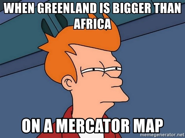 Futurama Fry - When Greenland is bigger than Africa On a Mercator map
