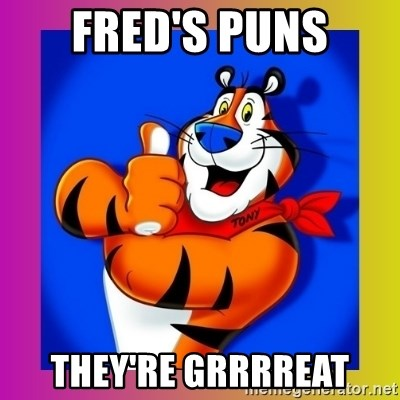 Tony The Tiger - Fred's Puns They're Grrrreat