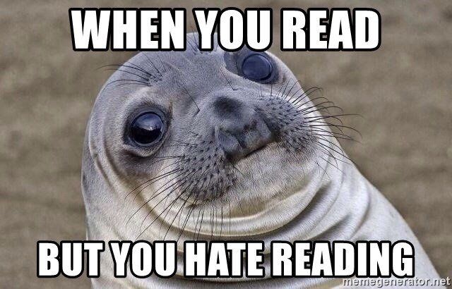 Awkward Seal - when you read but you hate reading