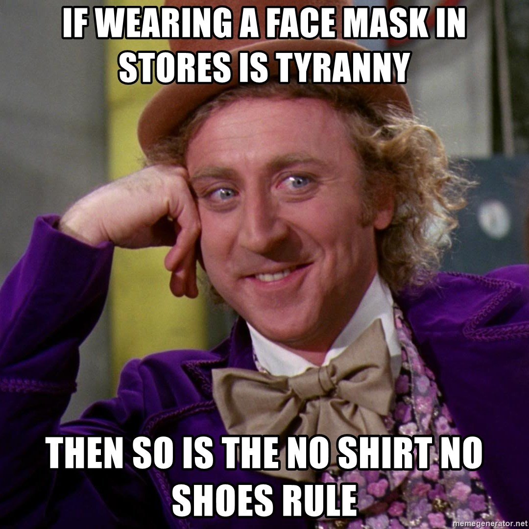 Willy Wonka - If wearing a face mask in stores is tyranny then so is the no shirt no shoes rule