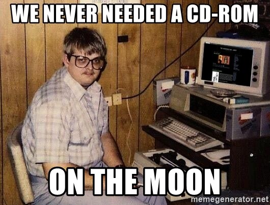 Nerd - We never needed a CD-ROM On the Moon