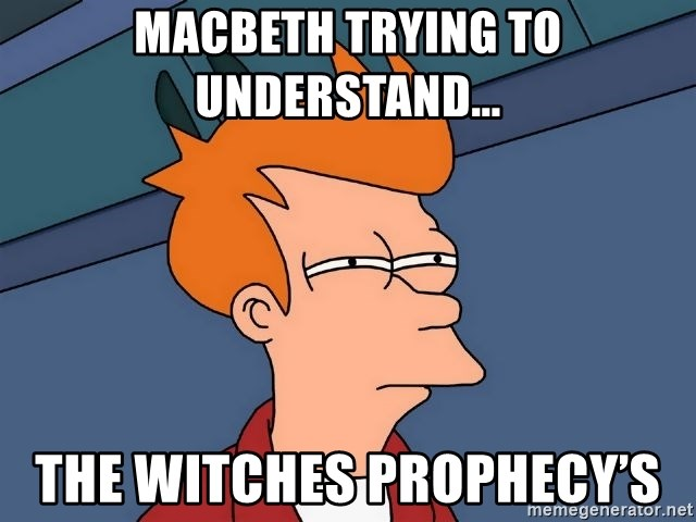 Futurama Fry - Macbeth trying to understand... The witches prophecy's