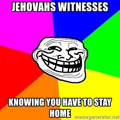 Trollface - Jehovahs witnesses  knowing you have to stay home