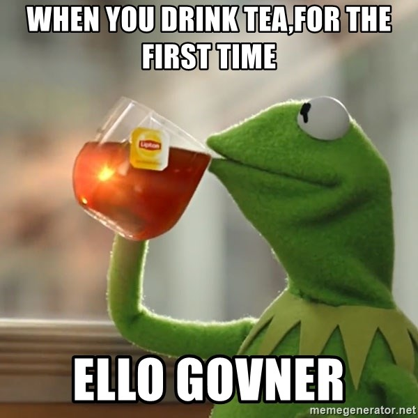 Kermit The Frog Drinking Tea - When you drink tea,for the first time  Ello Govner