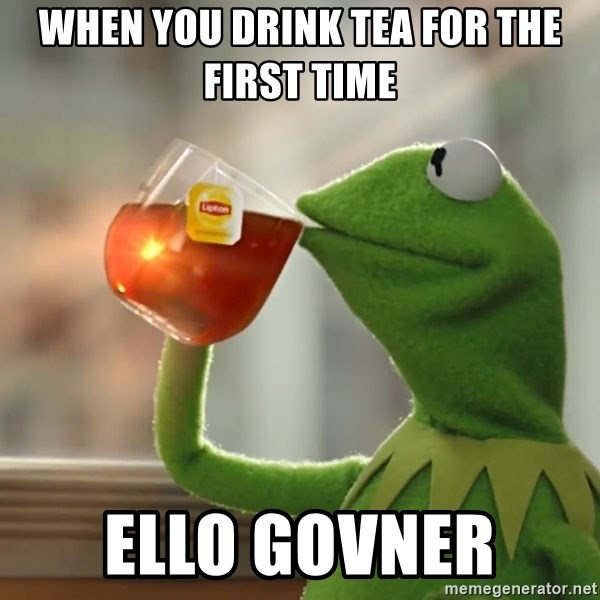 Kermit The Frog Drinking Tea - When you drink tea for the first time  Ello Govner