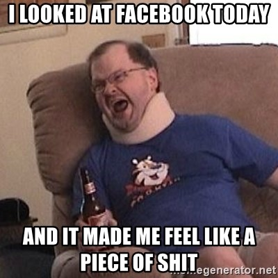 Fuming tourettes guy - I looked at Facebook today And it made me feel like a piece of shit