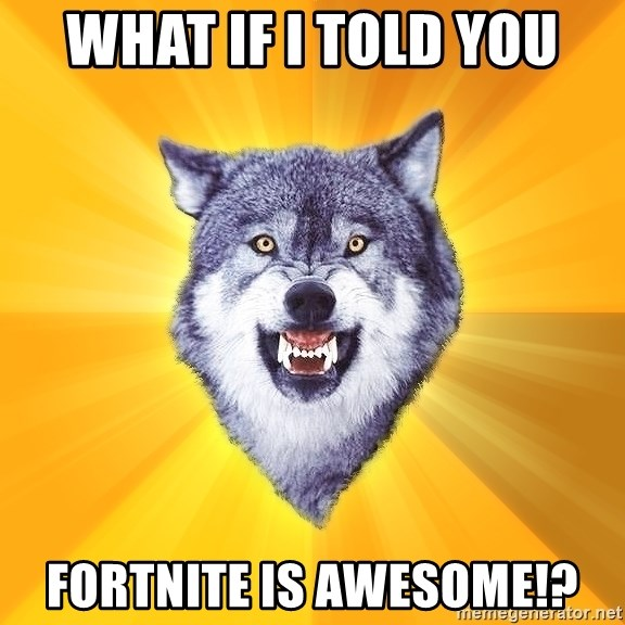 Courage Wolf - What if I told you Fortnite is awesome!?