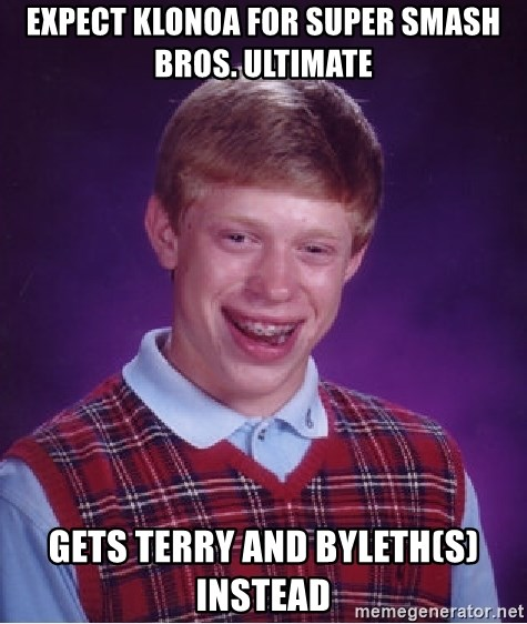 Bad Luck Brian - Expect Klonoa for Super Smash Bros. Ultimate gets Terry and Byleth(s) instead