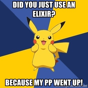 Pokemon Logic  - Did you just use an elixir? Because my PP went up!