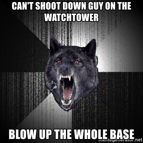 Insanity Wolf - Can't shoot down guy on the watchtower Blow up the whole base