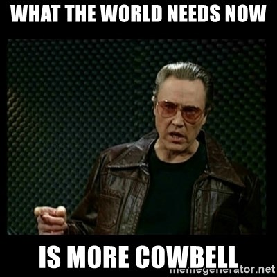 Christopher Walken Cowbell - what the world needs now is more cowbell