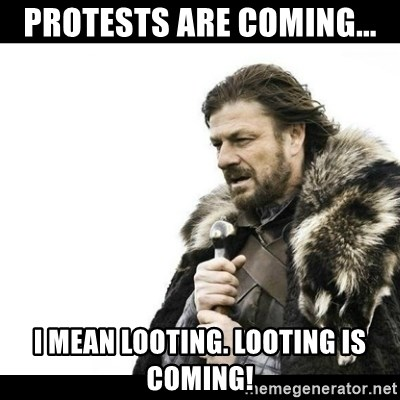Winter is Coming - Protests are coming... I mean looting. Looting is coming!