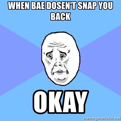 Okay Guy - When bae dosen't snap you back Okay