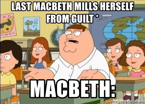 omg who the hell cares? - Last Macbeth mills herself from guilt * Macbeth: