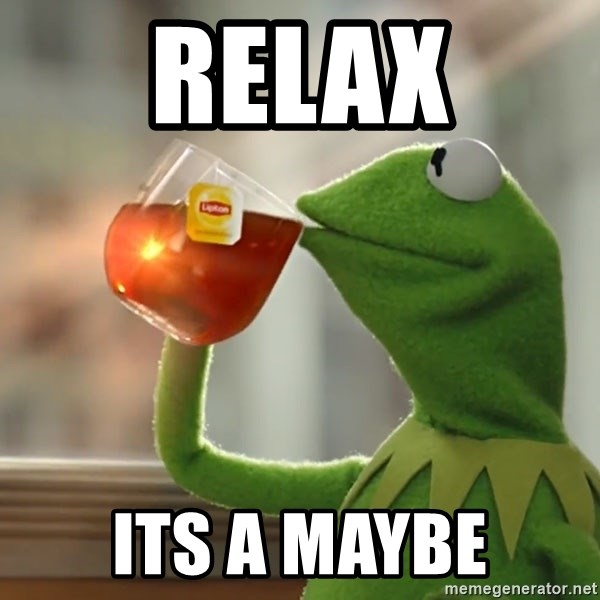 Kermit The Frog Drinking Tea - relax its a maybe