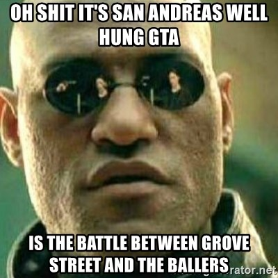 What If I Told You - Oh shit it's San Andreas well hung GTA Is the battle between Grove Street and the ballers