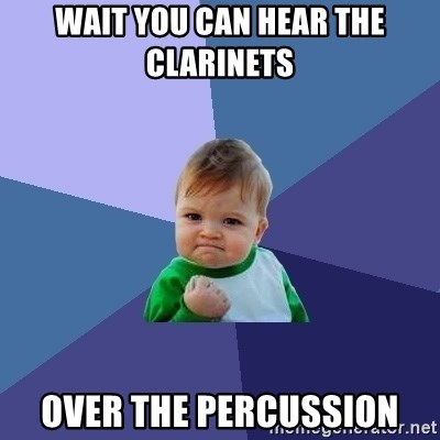 Success Kid - Wait you can hear the clarinets  over the percussion