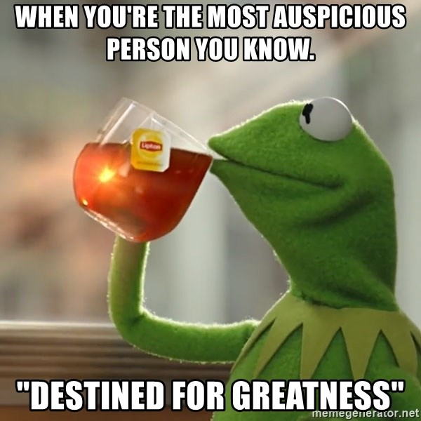 """Kermit The Frog Drinking Tea - When you're the most Auspicious person you know. """"Destined for greatness"""""""