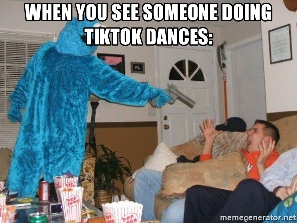 Bad Ass Cookie Monster - when you see someone doing tiktok dances: