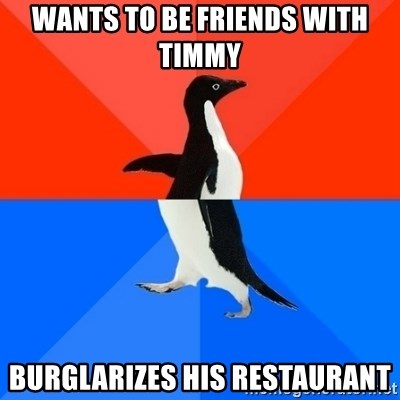 Socially Awesome Awkward Penguin - Wants to be friends with Timmy Burglarizes his restaurant