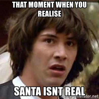 Conspiracy Keanu - that moment when you realise santa isnt real