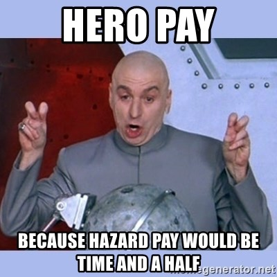 Dr Evil meme - Hero pay Because hazard pay would be time and a half