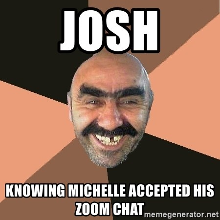 Provincial Man - Josh knowing Michelle accepted his zoom chat