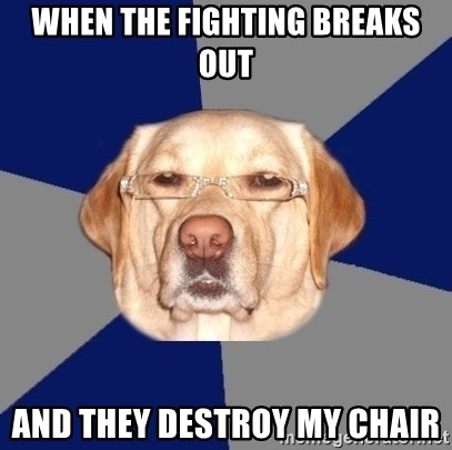 Racist Dawg - When the fighting breaks out And they destroy my chair