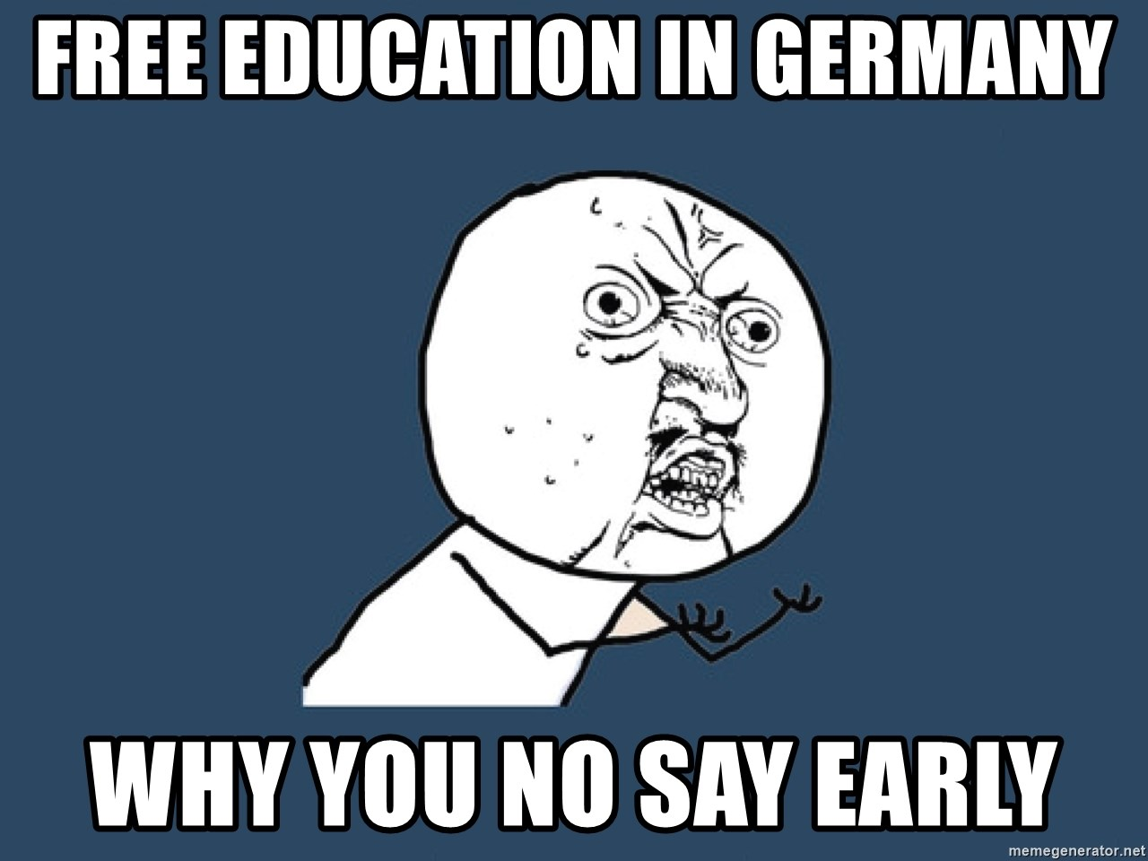 Y U No - Free education in Germany why you no say early