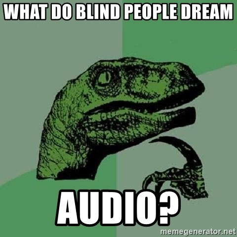 Philosoraptor - what do blind people dream audio?