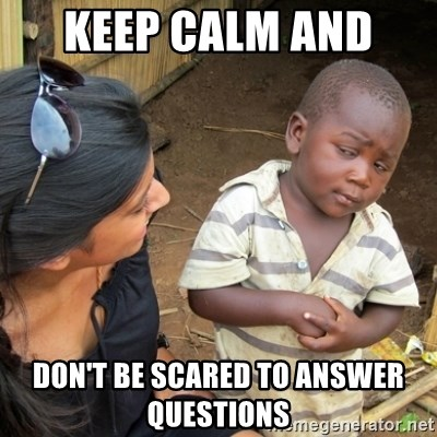 Skeptical 3rd World Kid - Keep Calm And  Don't Be Scared To Answer Questions