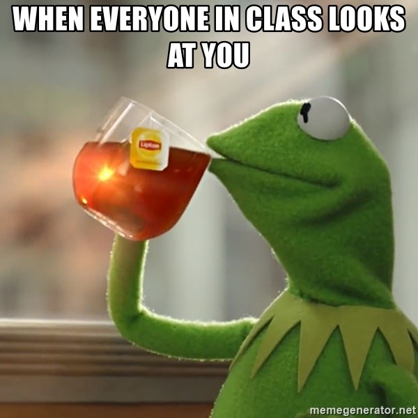 Kermit The Frog Drinking Tea - When everyone in class looks at you
