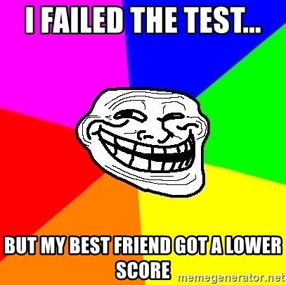 Trollface - I failed the test... But my best friend got a lower score
