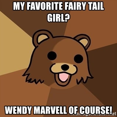Pedobear - My favorite Fairy Tail girl? Wendy Marvell of course!