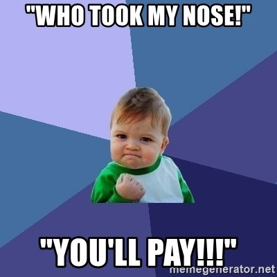 "Success Kid - ""WHO TOOK MY NOSE!"" ""YOU'll PAY!!!"""