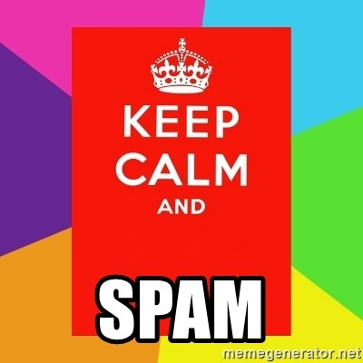 Keep calm and - SPAM