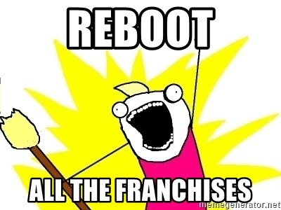 X ALL THE THINGS - Reboot all the franchises