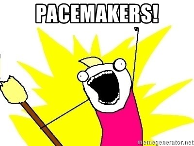 X ALL THE THINGS - Pacemakers!