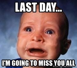 Very Sad Kid - Last Day... I'm going to miss you all