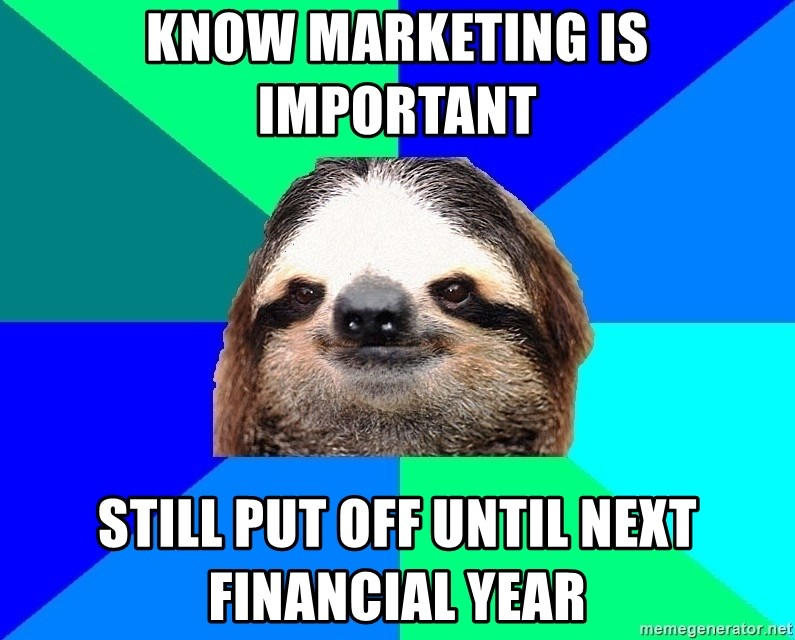 Socially Lazy Sloth - Know marketing is important  Still put off until next financial year