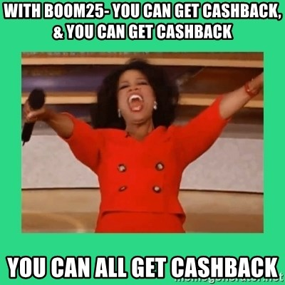Oprah Car - With Boom25- You can get cashback, & you can get cashback  You can ALL get CASHBACK