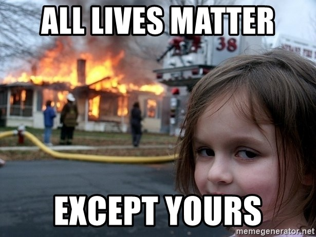 Disaster Girl - All lives matter Except yours