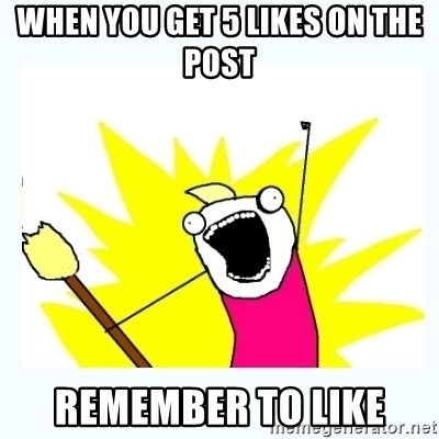 All the things - When you get 5 likes on the post Remember to like